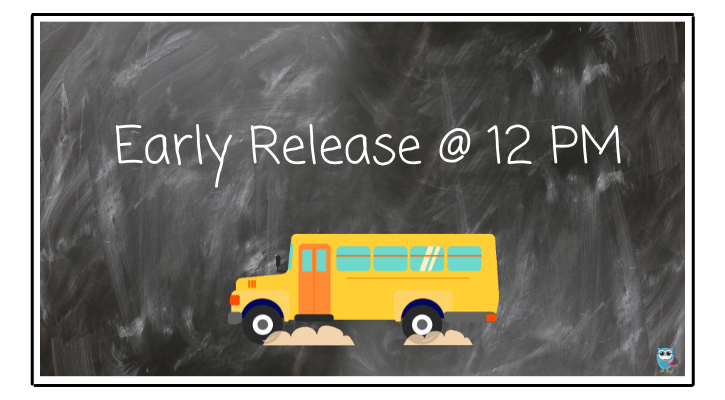 Early release day @ 12 PM